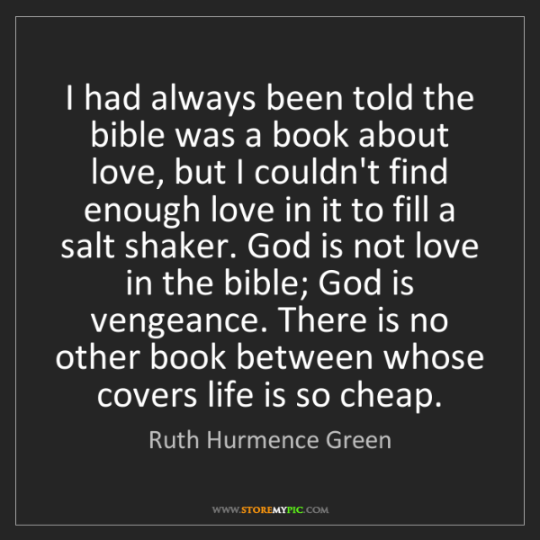 Ruth Hurmence Green: I had always been told the bible was a book about love,...