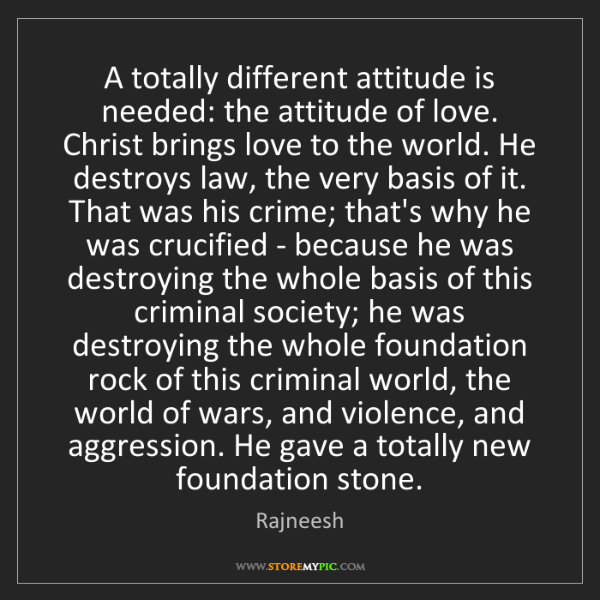 Rajneesh: A totally different attitude is needed: the attitude...