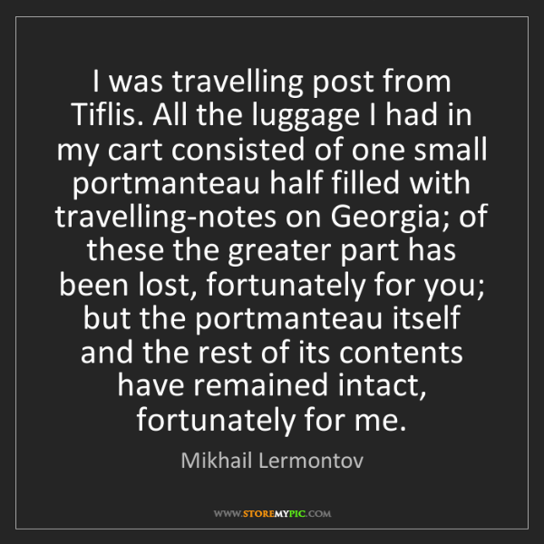 Mikhail Lermontov: I was travelling post from Tiflis. All the luggage I...