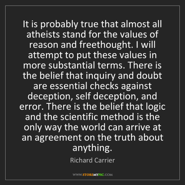 Richard Carrier: It is probably true that almost all atheists stand for...