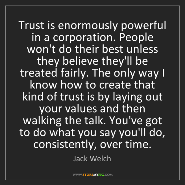 Jack Welch: Trust is enormously powerful in a corporation. People...