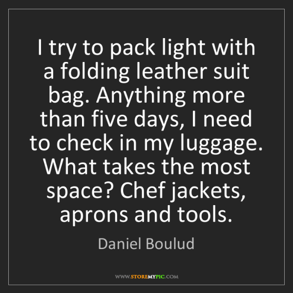 Daniel Boulud: I try to pack light with a folding leather suit bag....