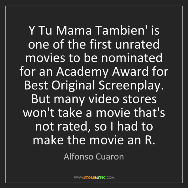 Alfonso Cuaron: Y Tu Mama Tambien' is one of the first unrated movies...