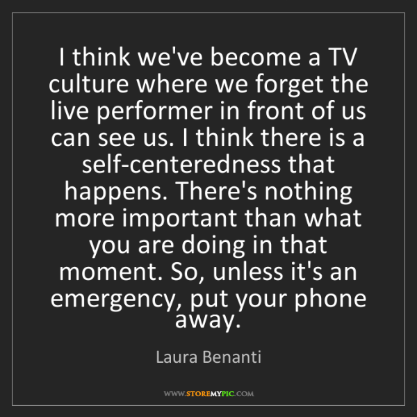 Laura Benanti: I think we've become a TV culture where we forget the...