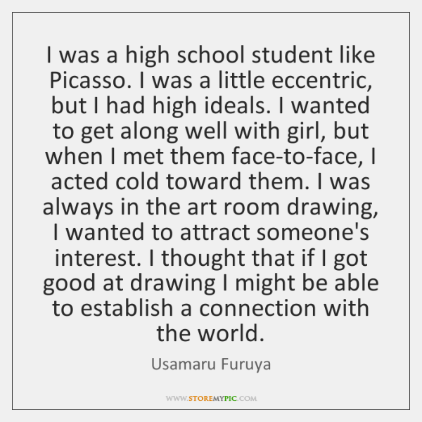 I was a high school student like Picasso. I was a little ...