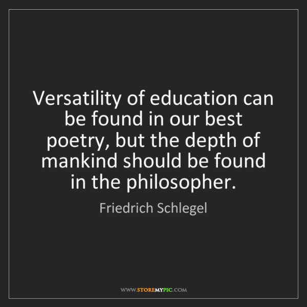 Friedrich Schlegel: Versatility of education can be found in our best poetry,...