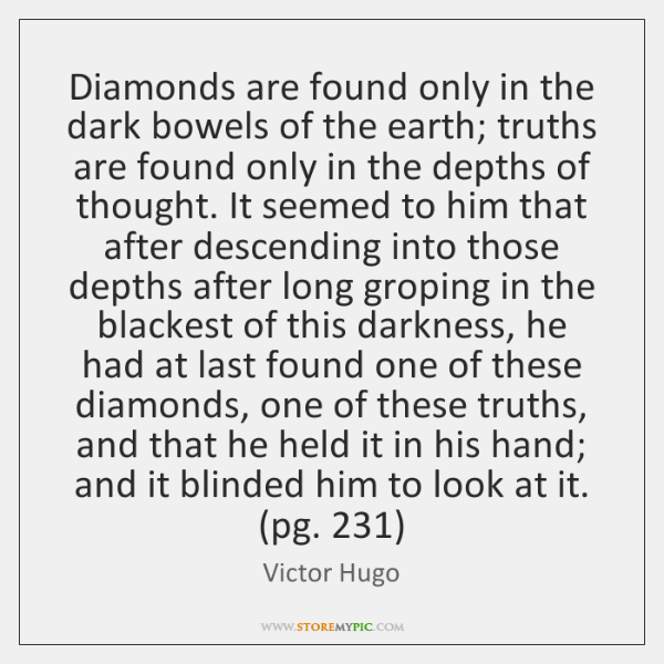 Diamonds are found only in the dark bowels of the earth; truths ...