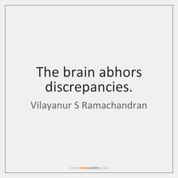 The brain abhors discrepancies.