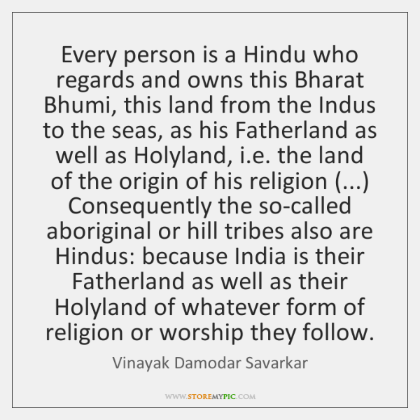 Every person is a Hindu who regards and owns this Bharat Bhumi, ...