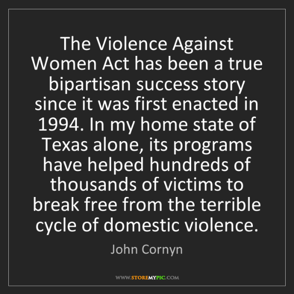 John Cornyn: The Violence Against Women Act has been a true bipartisan...