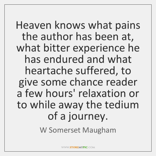 Heaven knows what pains the author has been at, what bitter experience ...