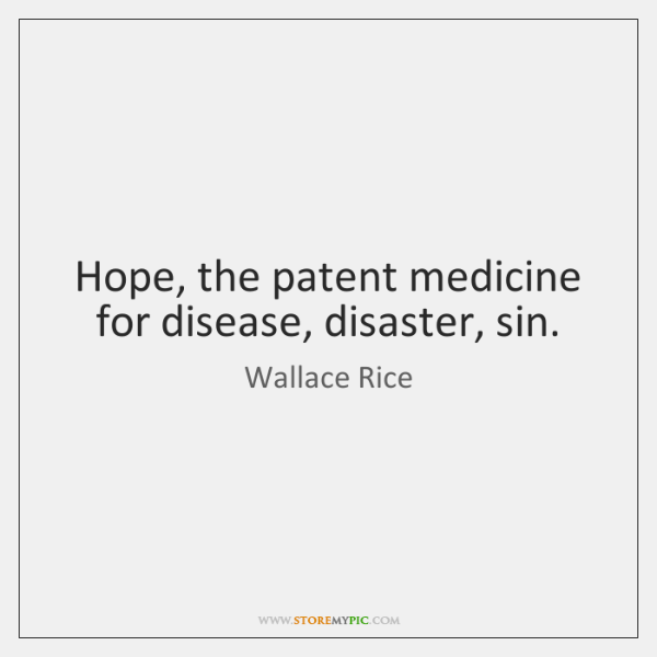 Hope, the patent medicine for disease, disaster, sin.