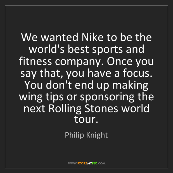 Philip Knight: We wanted Nike to be the world's best sports and fitness...