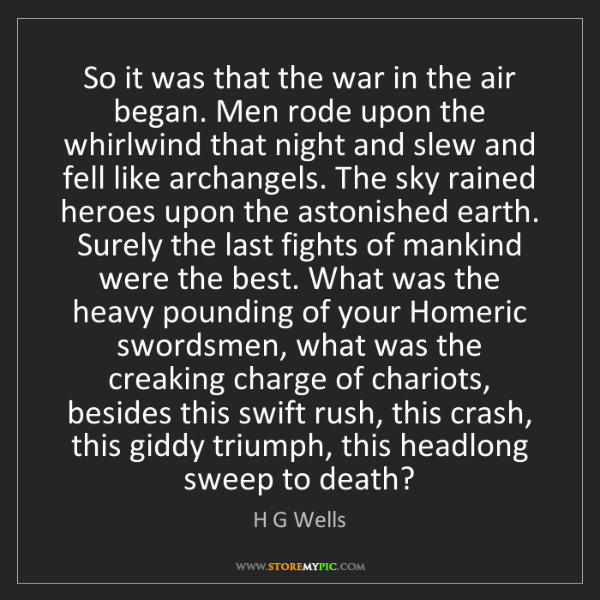 H G Wells: So it was that the war in the air began. Men rode upon...