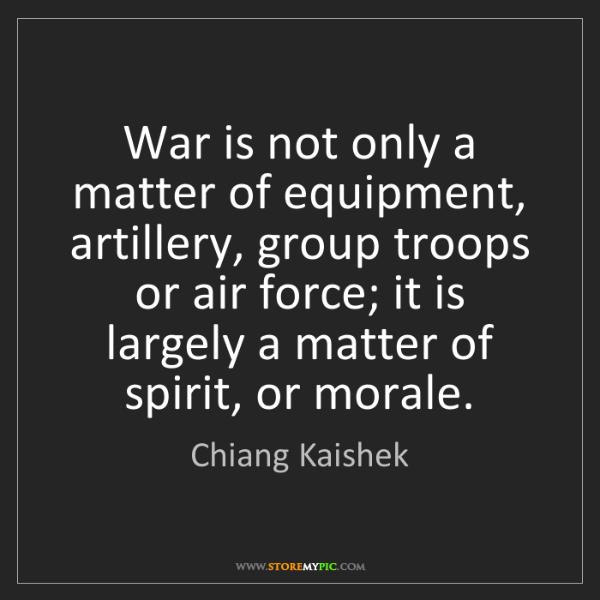 Chiang Kaishek: War is not only a matter of equipment, artillery, group...