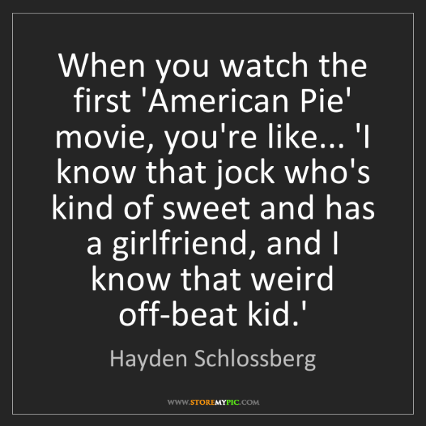 Hayden Schlossberg: When you watch the first 'American Pie' movie, you're...