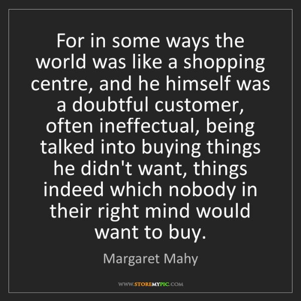 Margaret Mahy: For in some ways the world was like a shopping centre,...