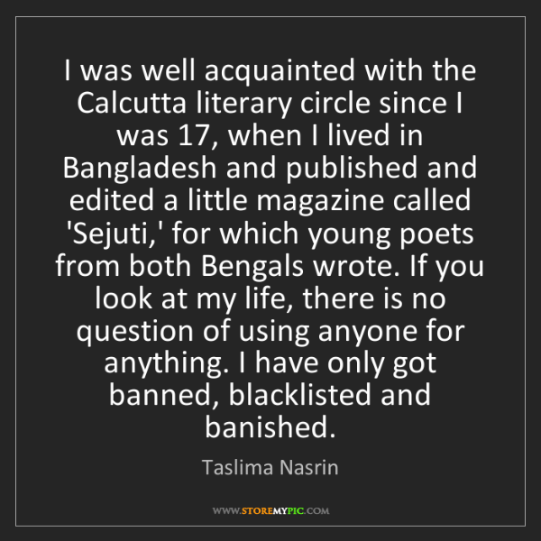 Taslima Nasrin: I was well acquainted with the Calcutta literary circle...