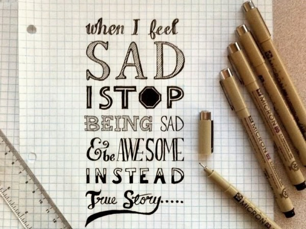 When i feel sad i stop being sad awesome instead true story