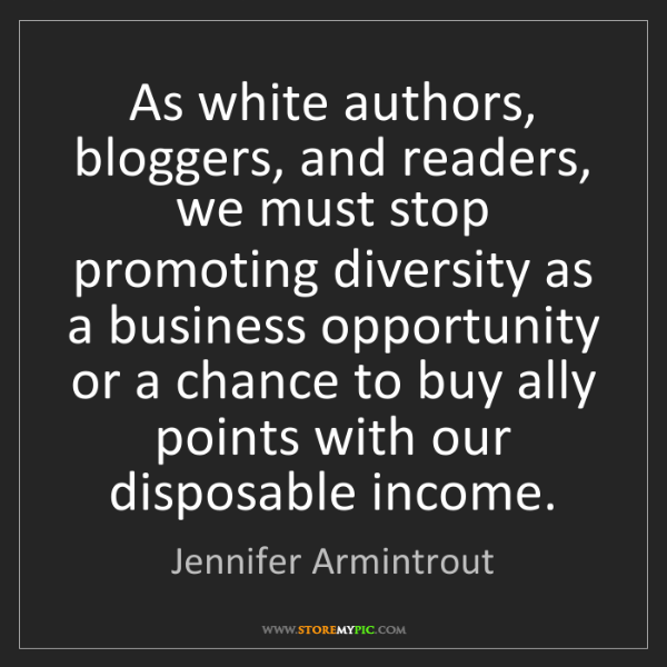 Jennifer Armintrout: As white authors, bloggers, and readers, we must stop...