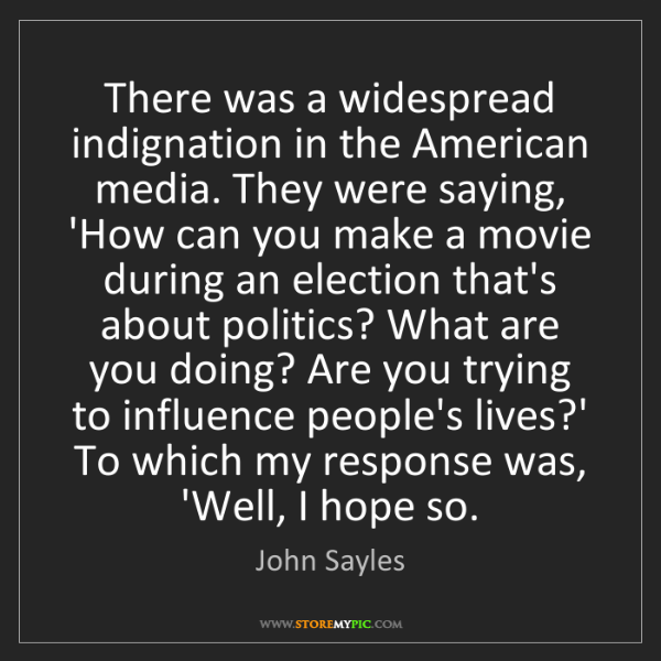 John Sayles: There was a widespread indignation in the American media....