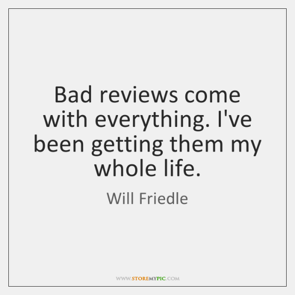 Bad reviews come with everything. I've been getting them my whole life.