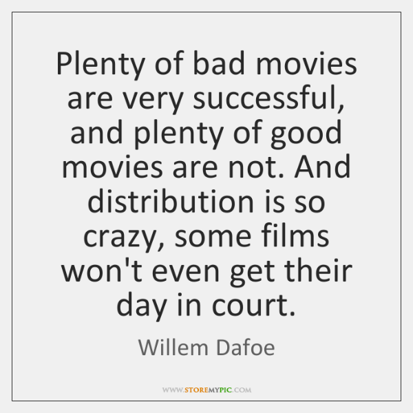Plenty of bad movies are very successful, and plenty of good movies ...