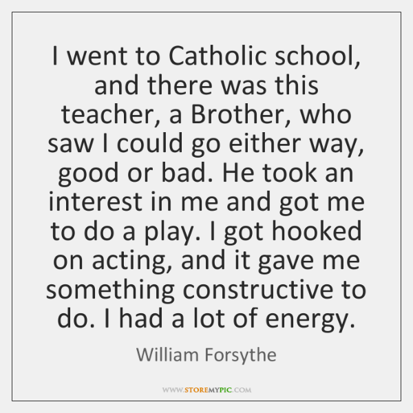 I went to Catholic school, and there was this teacher, a Brother, ...
