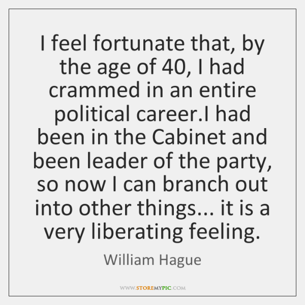 I feel fortunate that, by the age of 40, I had crammed in ...