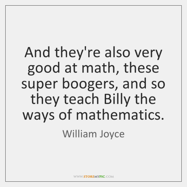 And they're also very good at math, these super boogers, and so ...