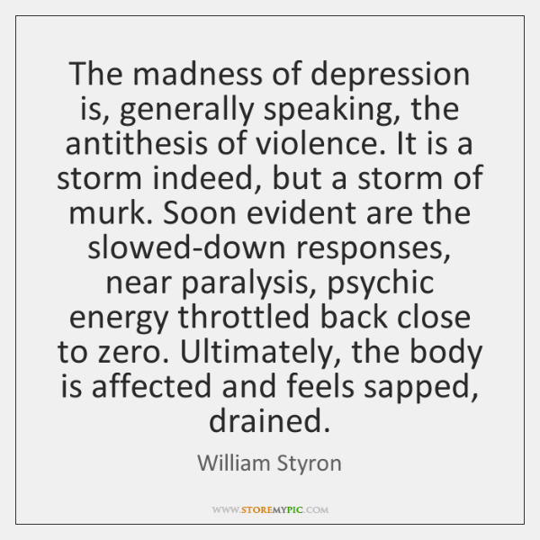 The madness of depression is, generally speaking, the antithesis of violence. It ...