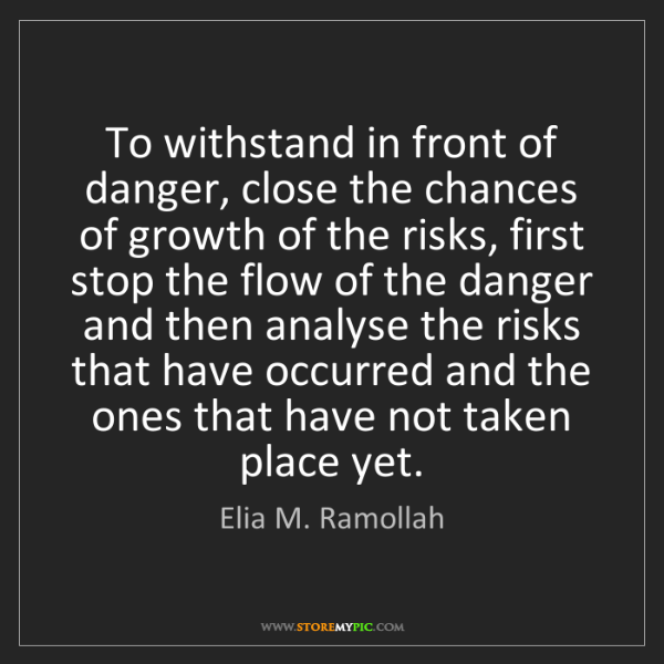 Elia M. Ramollah: To withstand in front of danger, close the chances of...