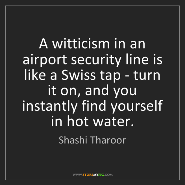 Shashi Tharoor: A witticism in an airport security line is like a Swiss...