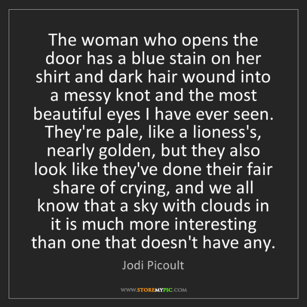 Jodi Picoult: The woman who opens the door has a blue stain on her...