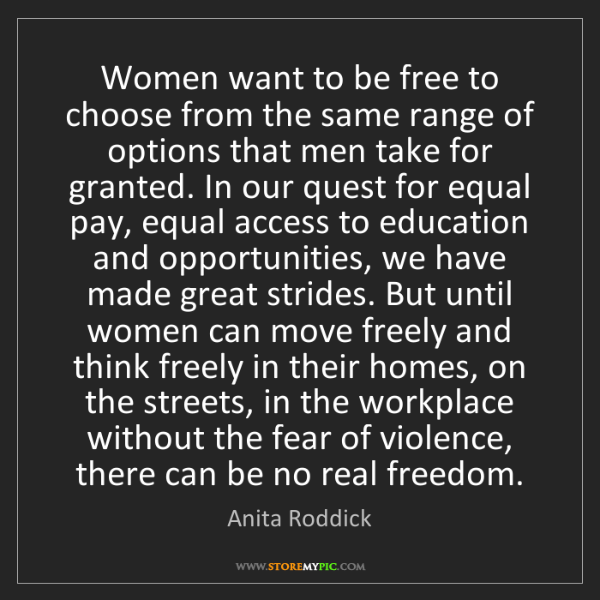 Anita Roddick: Women want to be free to choose from the same range of...
