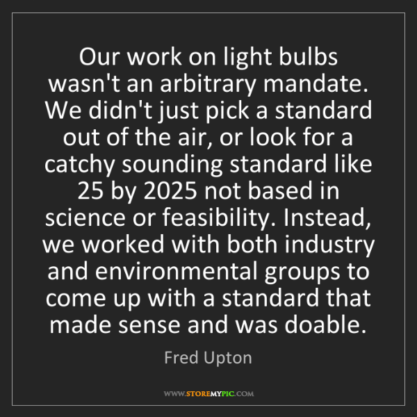 Fred Upton: Our work on light bulbs wasn't an arbitrary mandate....