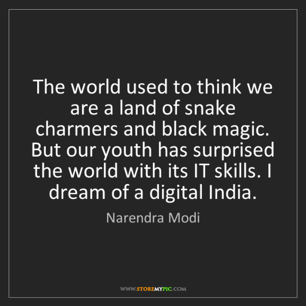 Narendra Modi: The world used to think we are a land of snake charmers...