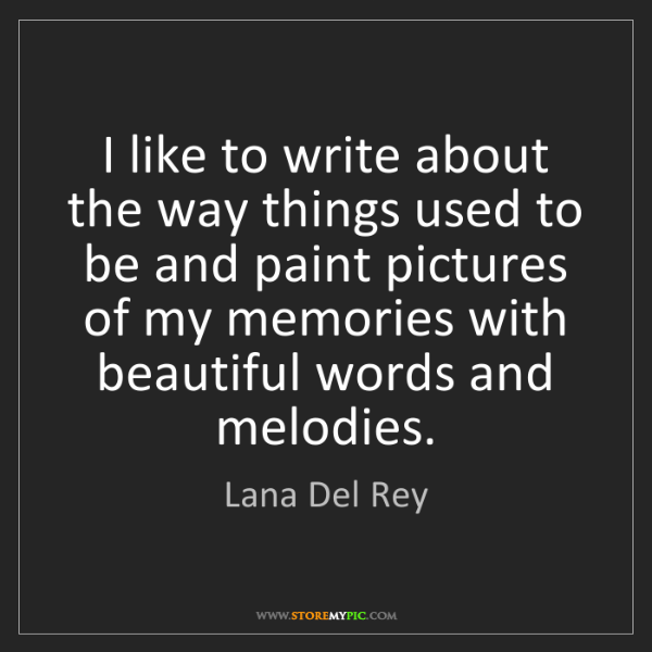 Lana Del Rey: I like to write about the way things used to be and paint...