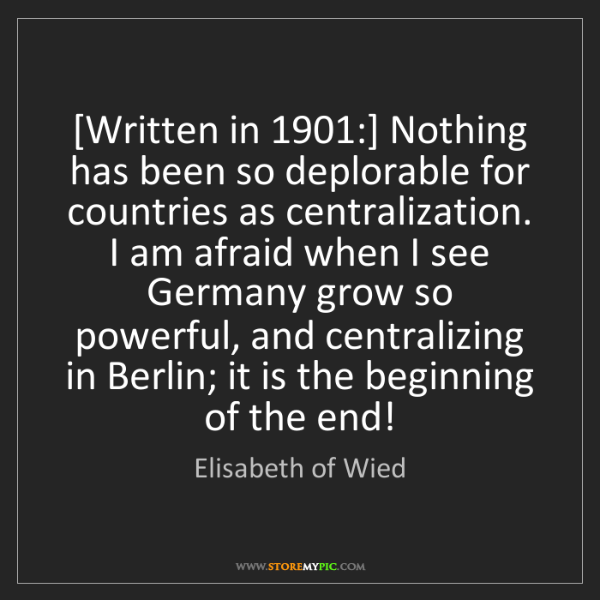 Elisabeth of Wied: [Written in 1901:] Nothing has been so deplorable for...