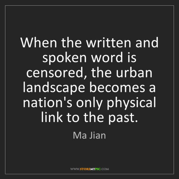 Ma Jian: When the written and spoken word is censored, the urban...