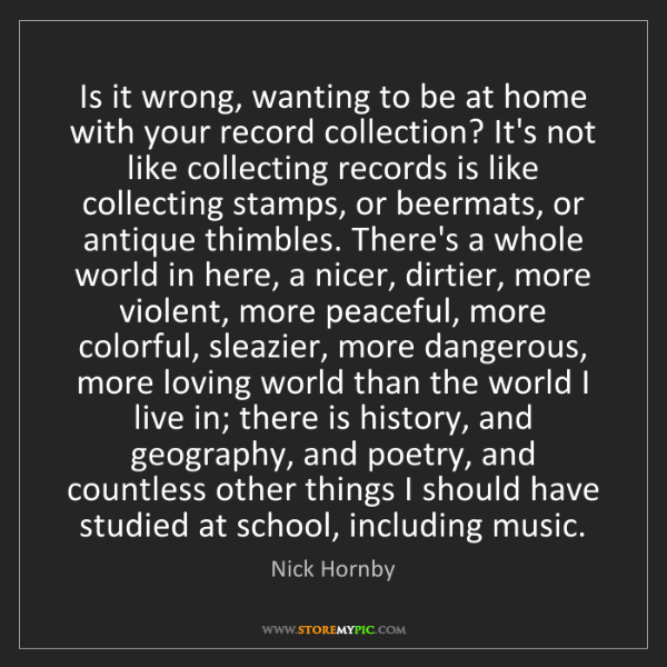 Nick Hornby: Is it wrong, wanting to be at home with your record collection?...