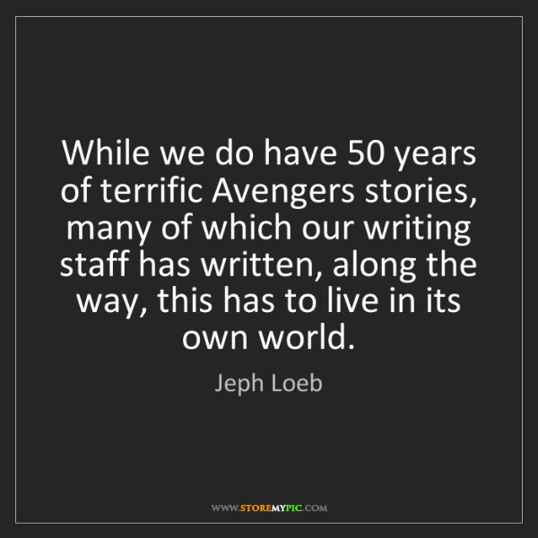 Jeph Loeb: While we do have 50 years of terrific Avengers stories,...