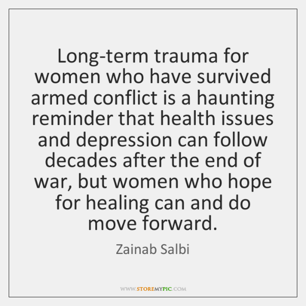 Long-term trauma for women who have survived armed conflict is a haunting ...