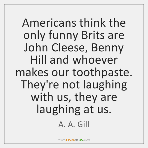 Americans think the only funny Brits are John Cleese, Benny Hill and ...