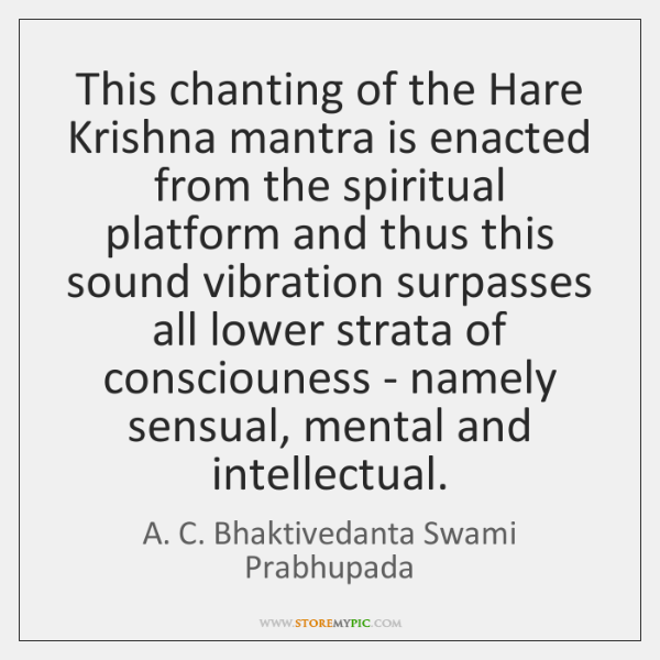 This chanting of the Hare Krishna mantra is enacted from the spiritual ...