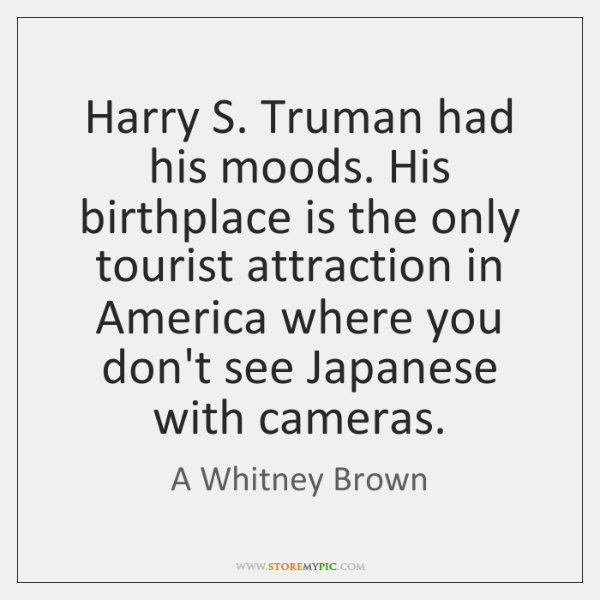 Harry S. Truman had his moods. His birthplace is the only tourist ...