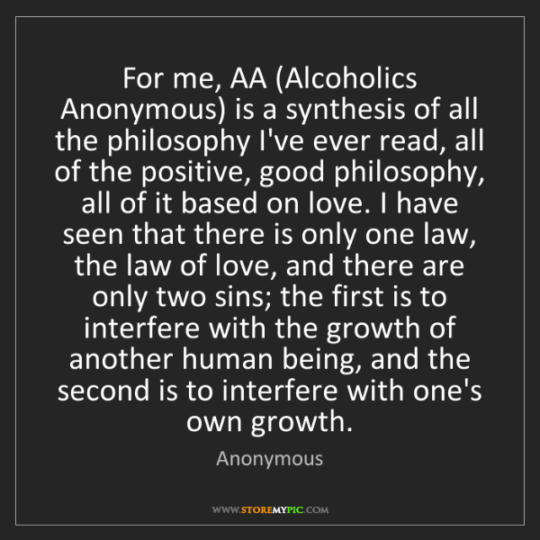Anonymous: For me, AA (Alcoholics Anonymous) is a synthesis of all...