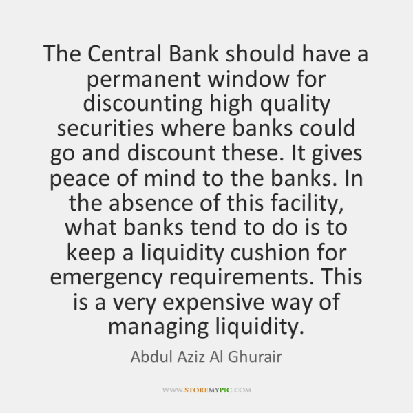 The Central Bank should have a permanent window for discounting high quality ...