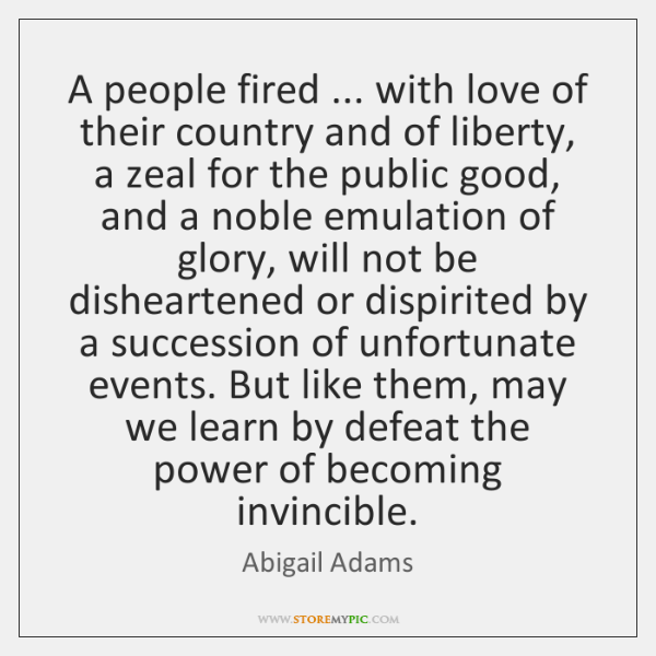 A People Fired With Love Of Their Country And Of Liberty A