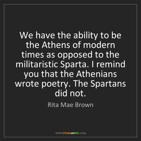 Rita Mae Brown: We have the ability to be the Athens of modern times...